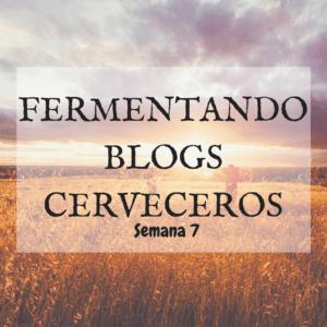 ¿QUÉ SE FERMENTA EN LOS BLOGS CERVECEROS? (SEMANA 7)
