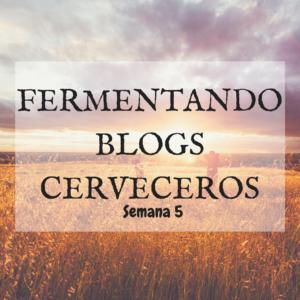 ¿QUÉ SE FERMENTA EN LOS BLOGS CERVECEROS? (SEMANA 5)